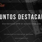 """5 puntos Destacados del webcast """"Coordenadas GPS en aplicaciones web"""""""